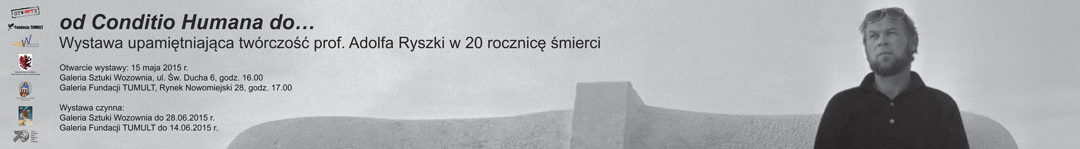 """""""od conditio humana do …"""" Wystawa upamiętniająca twórczość prof. Adolfa Ryszki w 20 rocznicę śmierci."""